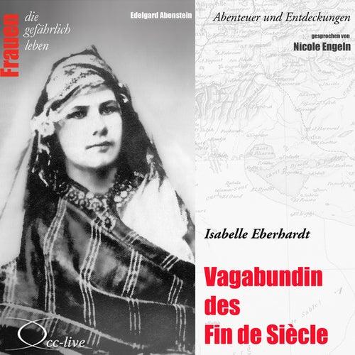 Abenteuer und Entdeckungen - Vagabundin des Fin de Siècle (Isabelle Eberhardt) von Nicole Engeln