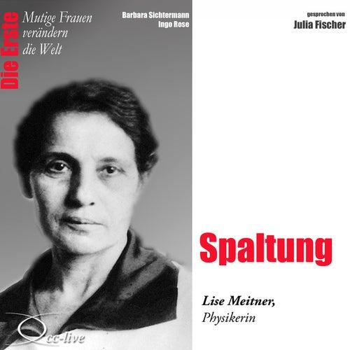 Die Erste - Spaltung (Lise Meitner, Physikerin) by Julia Fischer