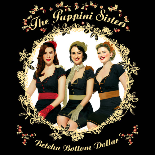 Betcha Bottom Dollar by The Puppini Sisters
