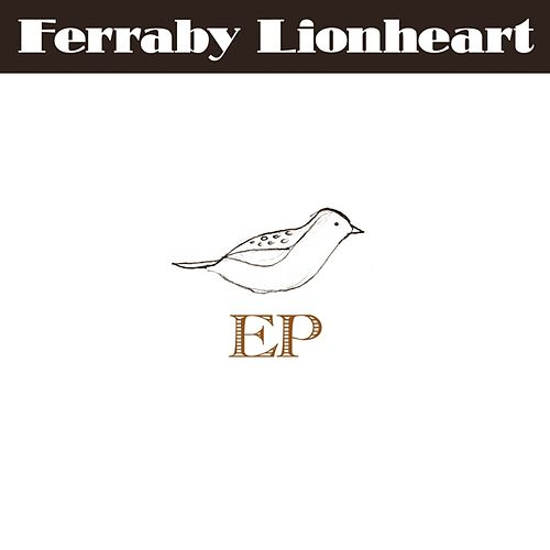 Ferraby Lionheart - Ep by Ferraby Lionheart