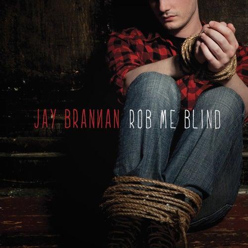Rob Me Blind von Jay Brannan