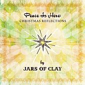 Peace Is Here: Christmas Reflections By Jars of Clay by Various Artists