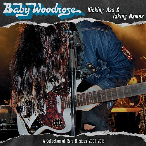 Kicking Ass & Taking Names (A Collection of Rare B-Sides 2001-2013) by Baby Woodrose