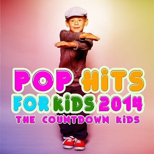 Pop Hits for Kids 2014 by The Countdown Kids