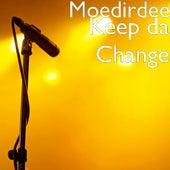 Keep da Change by Moe Dirdee