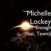 Never Enough (feat. Tawni) by Michelle Lockey