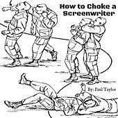 How to Choke a Screenwriter by Paul Taylor