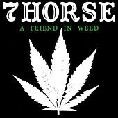 A Friend in Weed by 7Horse