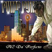 Pump Pump by AC Da' Perfecto