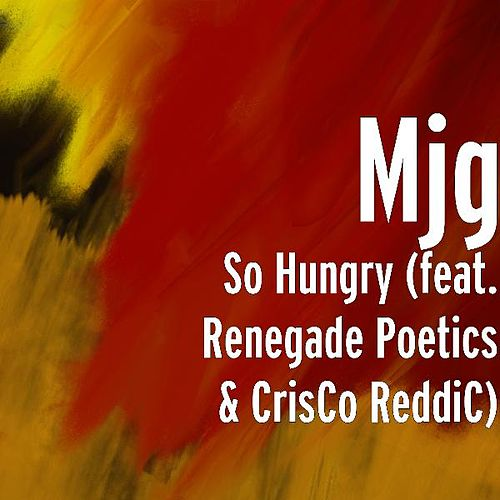 So Hungry (feat. Renegade Poetics & CrisCo ReddiC) by MJG