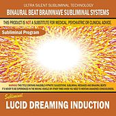 Lucid Dreaming Induction by Binaural Beat Brainwave Subliminal Systems