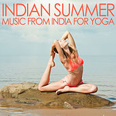 Indian Summer - Music from India for Yoga and Core Workouts for Bikini Season: Hold a Pose and Melt the Pounds Away! by Various Artists