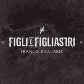 Figli e Figliastri by Franco Ricciardi