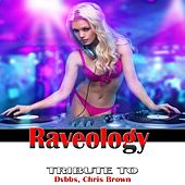 Raveology: Tribute to DVBBS, Chris Brown by Various Artists