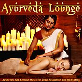 Ayurveda Lounge (Ayurvedic Spa Chillout Music For Deep Relaxation And Meditation) by Various Artists