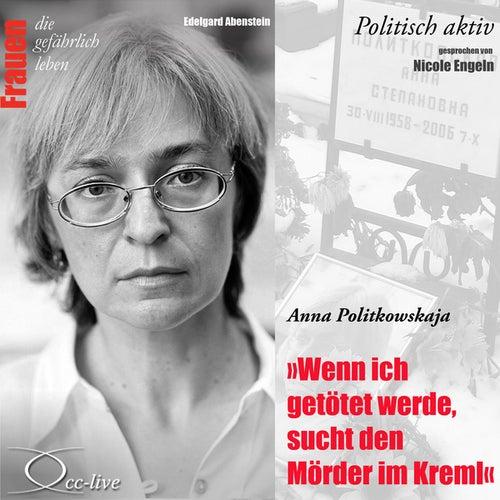 Politisch aktiv - Wenn ich getötet werde, sucht den Mörder im Kreml (Anna Politkowskaja) von Nicole Engeln