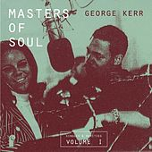 Masters of Soul: George Kerr - Singles & Rarities, Vol. 1 by Various Artists