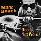 Deeds, Not Words (feat. Booker Little & George Coleman) [Bonus Track Version] by Max Roach