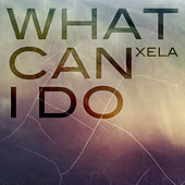What Can I Do by Xela