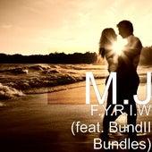 F.Y.R.I.W (feat. BundII Bundles) by M.J.