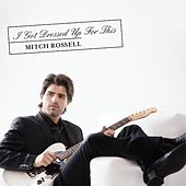 I Got Dressed up for This by Mitch Rossell