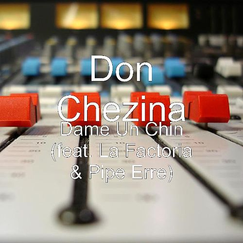Dame Un Chin (feat. La Factoria & Pipe Erre) by Don Chezina
