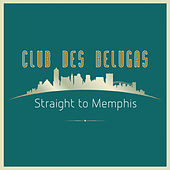 Straight to Memphis by Club Des Belugas