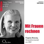 Die Erste - Mit Frauen rechnen (Virginia Rometty, Vorstandsvorsitzende von IBM) by Julia Fischer