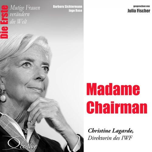 Die Erste - Madame Chairman (Christine Lagarde, Direktorin des IWF) von Julia Fischer