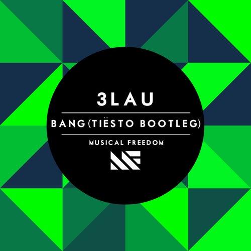 Bang (Tiësto Bootleg) by 3LAU