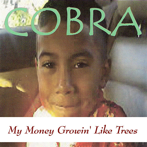 My Money Growin' Like Trees by Cobra