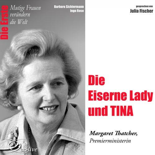 Die Erste - Die Eiserne Lady und TINA (Margaret Thatcher, Premierministerin) von Julia Fischer
