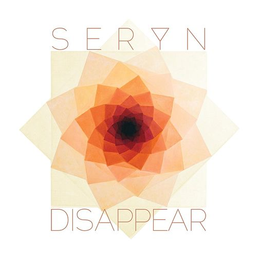 Disappear by Seryn