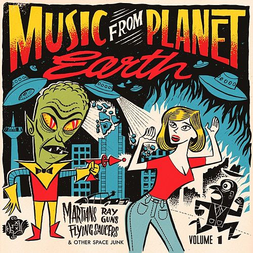 Music From Planet Earth Vol. 1 (Martians, Ray Guns, Flying Saucers And Other Space Junk) by Various Artists