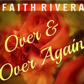 Over & over Again by Faith Rivera