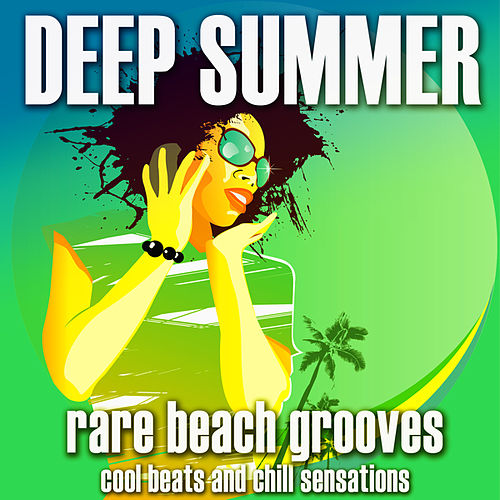 Deep Summer: Rare Beach Grooves (Cool Beats and Chill Sensations) by Various Artists
