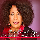 Born To Worship by Evelyn Turrentine-Agee
