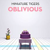 Oblivious by Miniature Tigers