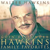 Goin' Up Yonder - Hawkins Family Favorites by Walter Hawkins