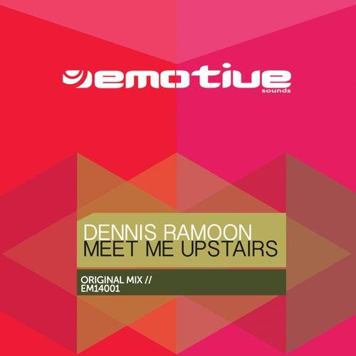 Meet Me Upstairs by Dennis Ramoon