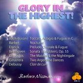 Glory in the Highest! Barbara Nissman, Piano: Bach-Busoni, Beethoven, Franck, Barber, Granados, Ginastera & Debussy by Barbara Nissman