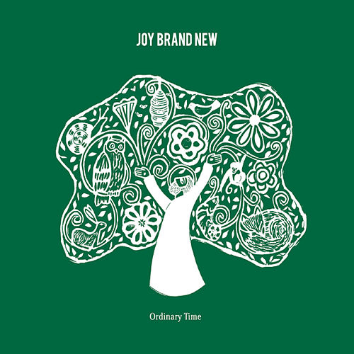 Joy Brand New by Ordinary Time