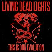 This Is Our Evolution by Living Dead Lights