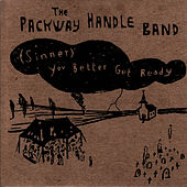 (Sinner) You Better Get Ready by The Packway Handle Band