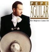 Por Mujeres Como Tu by Pepe Aguilar