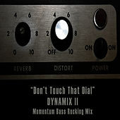 Don't Touch That Dial by Dynamix II