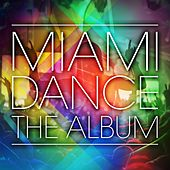 Miami Dance: The Album - 2014 - EP by Various Artists
