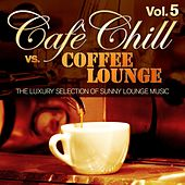 Cafè Chill Vs. Coffee Lounge, Vol. 5 (The Luxury Selection of Sunny Lounge Music) by Various Artists