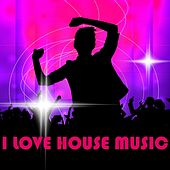 I Love House Music by Various Artists