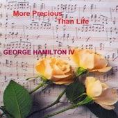 More Precious Than Life by George Hamilton IV